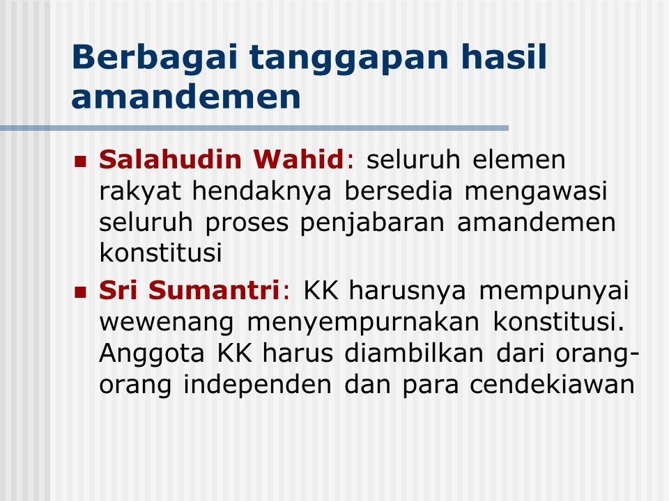 Berbagai tanggapan hasil amandemen Salahudin Wahid: seluruh elemen rakyat hendaknya bersedia mengawasi seluruh proses penjabaran amandemen konstitusi