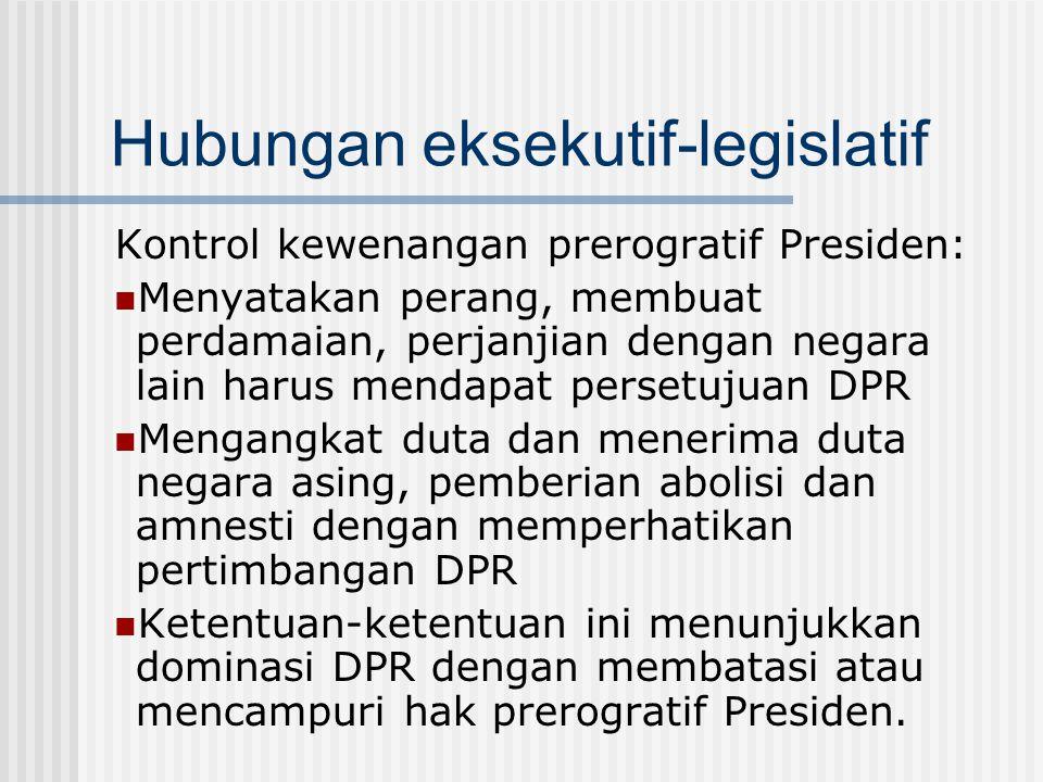 Hubungan eksekutif-legislatif Kontrol kewenangan prerogratif Presiden: Menyatakan perang, membuat perdamaian, perjanjian dengan negara lain harus mend