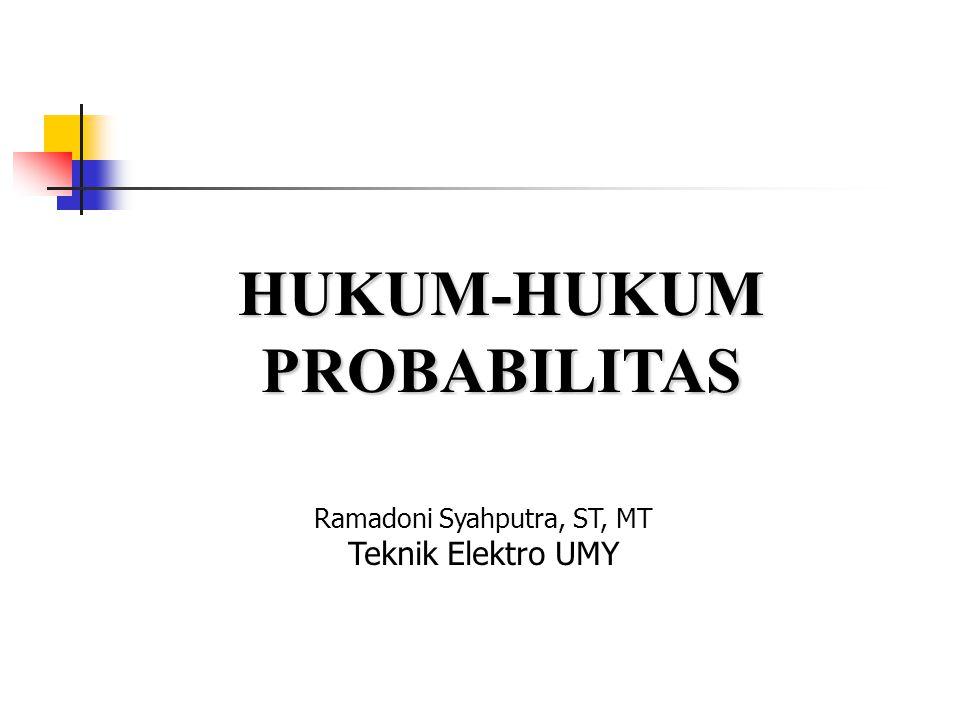 HUKUM-HUKUM PROBABILITAS Ramadoni Syahputra, ST, MT Teknik Elektro UMY