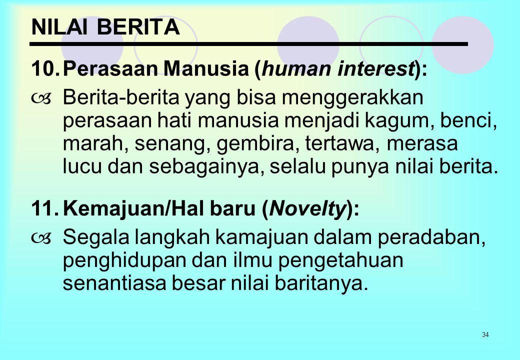 34 NILAI BERITA 10.Perasaan Manusia (human interest):  Berita-berita yang bisa menggerakkan perasaan hati manusia menjadi kagum, benci, marah, senang