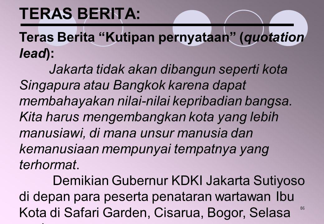 """86 TERAS BERITA: Teras Berita """"Kutipan pernyataan"""" (quotation lead): Jakarta tidak akan dibangun seperti kota Singapura atau Bangkok karena dapat memb"""