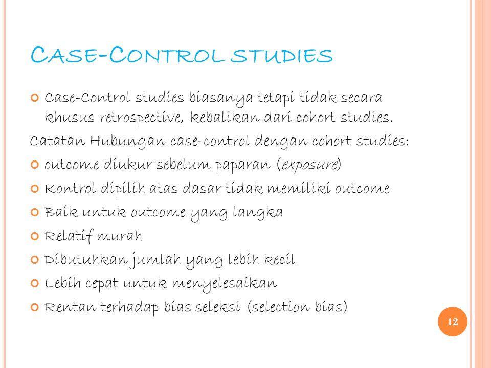 C ASE -C ONTROL STUDIES Case-Control studies biasanya tetapi tidak secara khusus retrospective, kebalikan dari cohort studies. Catatan Hubungan case-c