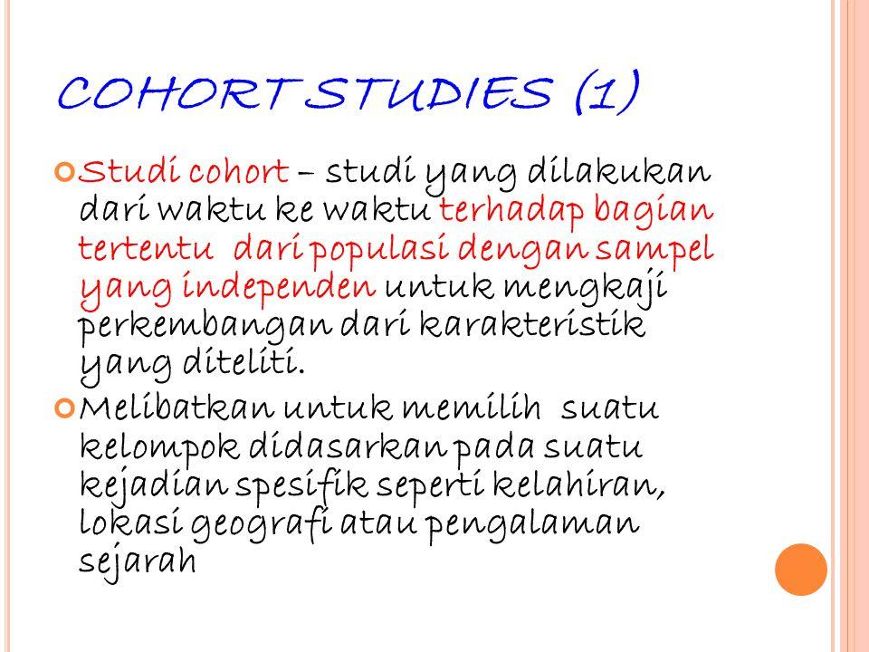 30 COHORT STUDIES (1) Studi cohort – studi yang dilakukan dari waktu ke waktu terhadap bagian tertentu dari populasi dengan sampel yang independen unt