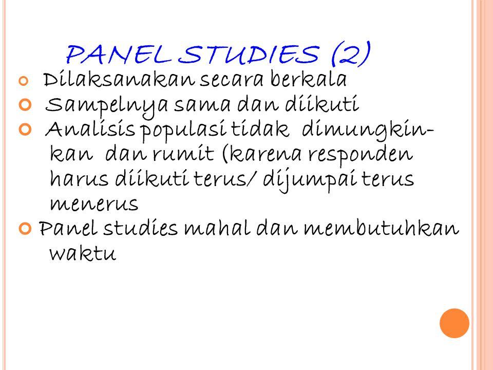 34 PANEL STUDIES (2) Dilaksanakan secara berkala Sampelnya sama dan diikuti Analisis populasi tidak dimungkin- kan dan rumit (karena responden harus d