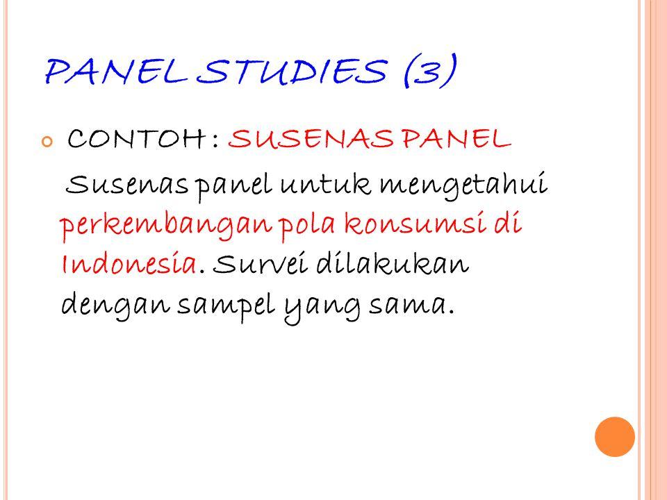 35 PANEL STUDIES (3) CONTOH : SUSENAS PANEL Susenas panel untuk mengetahui perkembangan pola konsumsi di Indonesia. Survei dilakukan dengan sampel yan