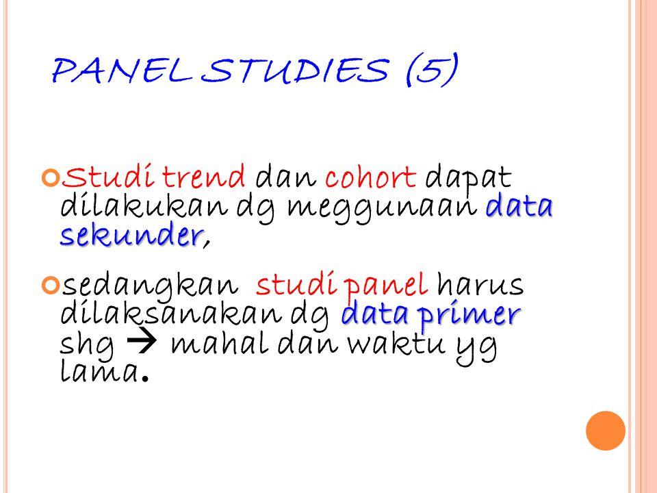 37 PANEL STUDIES (5) data sekunder Studi trend dan cohort dapat dilakukan dg meggunaan data sekunder, data primer sedangkan studi panel harus dilaksan