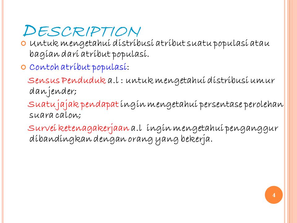 D ESCRIPTION Untuk mengetahui distribusi atribut suatu populasi atau bagian dari atribut populasi. Contoh atribut populasi: Sensus Penduduk a.l : untu