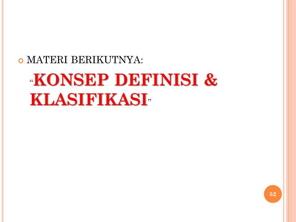 """MATERI BERIKUTNYA: KONSEP DEFINISI & KLASIFIKASI """" KONSEP DEFINISI & KLASIFIKASI """" 52"""