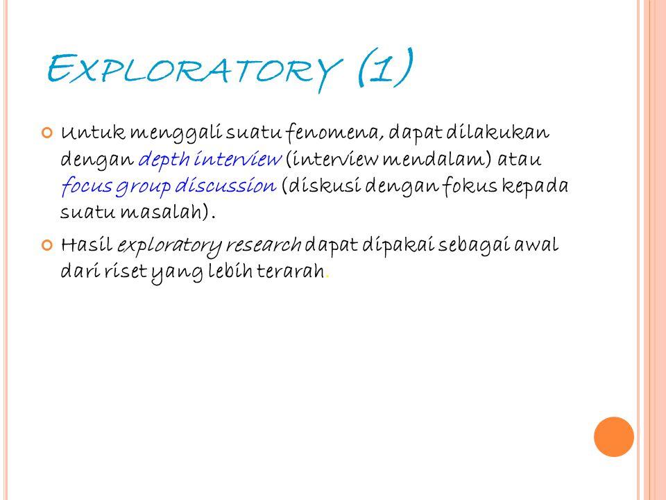 8 E XPLORATORY (2) Contoh: Studi tentang tawuran pelajar, dilakukan dengan mewancarai secara mendalam terhadap sejumlah siswa.Hasil dari wawancara tersebut belum tentu mendapatkan sebab yang mendasar dari masalah tawuran tersebut.