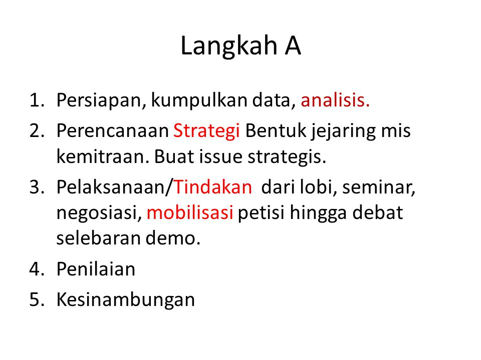 Langkah A 1.Persiapan, kumpulkan data, analisis. 2.Perencanaan Strategi Bentuk jejaring mis kemitraan. Buat issue strategis. 3.Pelaksanaan/Tindakan da