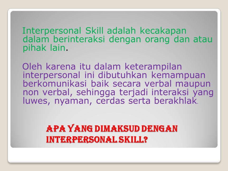 Apa yang dimaksud dengan Interpersonal Skill? Interpersonal Skill adalah kecakapan dalam berinteraksi dengan orang dan atau pihak lain. Oleh karena it