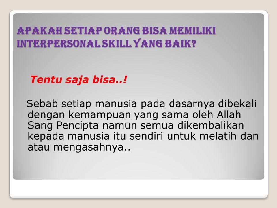 Apakah setiap orang bisa memiliki interpersonal skill yang baik? Tentu saja bisa..! Sebab setiap manusia pada dasarnya dibekali dengan kemampuan yang