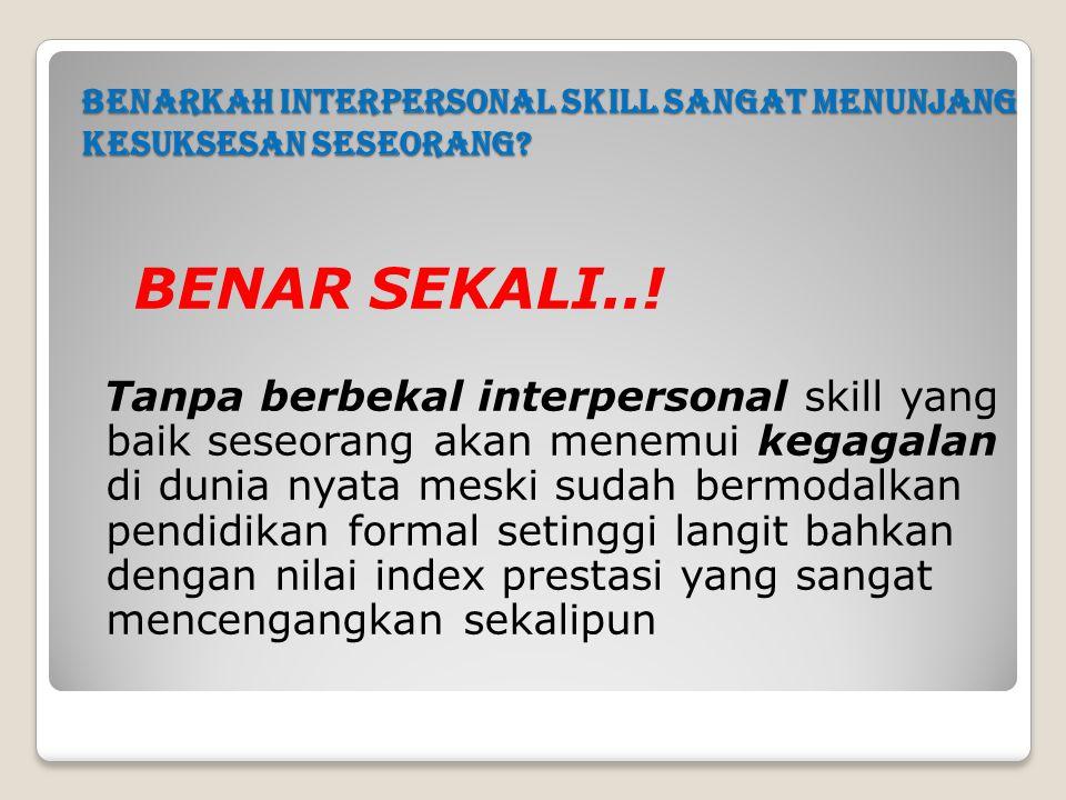 Benarkah interpersonal skill sangat menunjang kesuksesan seseorang? BENAR SEKALI..! Tanpa berbekal interpersonal skill yang baik seseorang akan menemu