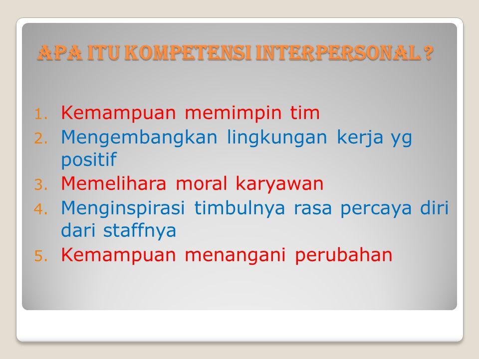 Apa itu kompetensi interpersonal ? 1. Kemampuan memimpin tim 2. Mengembangkan lingkungan kerja yg positif 3. Memelihara moral karyawan 4. Menginspiras