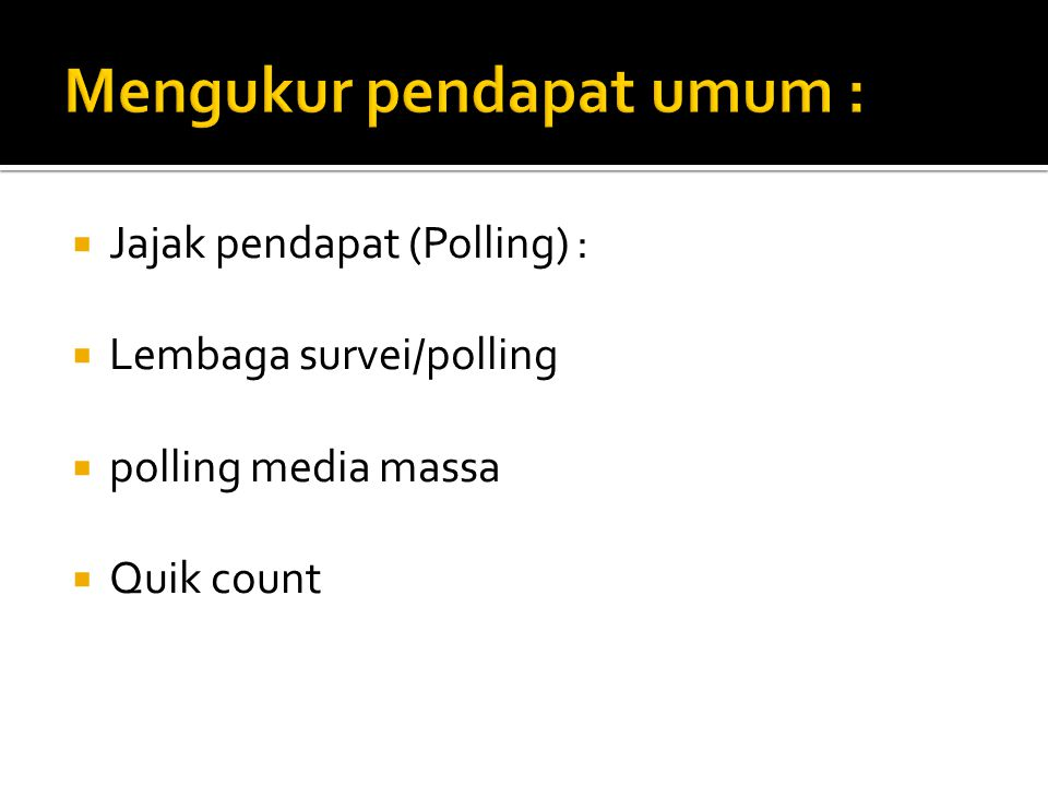  Jajak pendapat (Polling) :  Lembaga survei/polling  polling media massa  Quik count