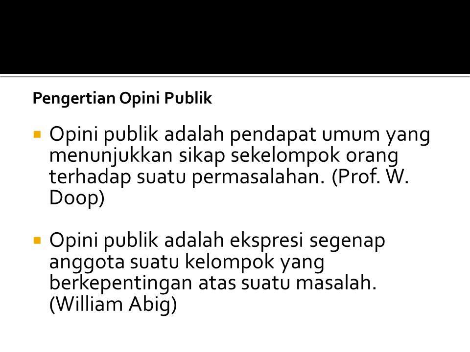 Pengertian Opini Publik  Opini publik adalah pendapat umum yang menunjukkan sikap sekelompok orang terhadap suatu permasalahan. (Prof. W. Doop)  Opi