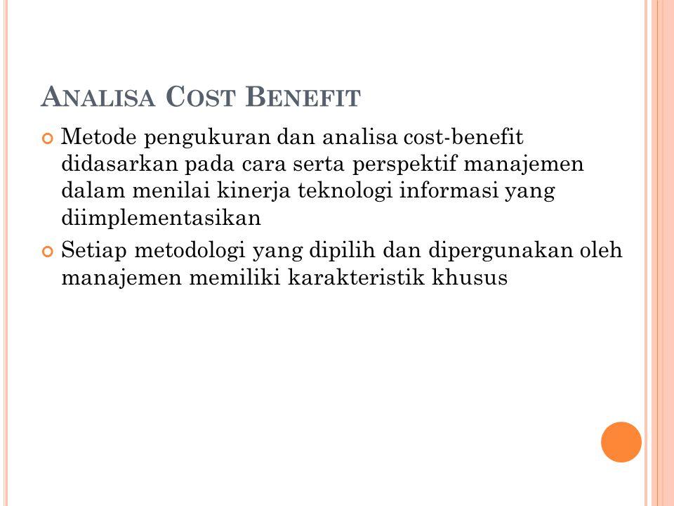 Metode pengukuran dan analisa cost-benefit didasarkan pada cara serta perspektif manajemen dalam menilai kinerja teknologi informasi yang diimplementasikan Setiap metodologi yang dipilih dan dipergunakan oleh manajemen memiliki karakteristik khusus A NALISA C OST B ENEFIT