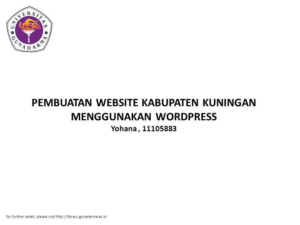 PEMBUATAN WEBSITE KABUPATEN KUNINGAN MENGGUNAKAN WORDPRESS Yohana, 11105883 for further detail, please visit http://library.gunadarma.ac.id