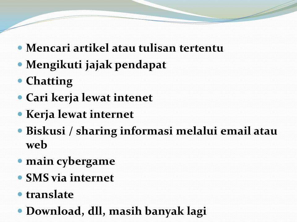 Mencari artikel atau tulisan tertentu Mengikuti jajak pendapat Chatting Cari kerja lewat intenet Kerja lewat internet Biskusi / sharing informasi mela
