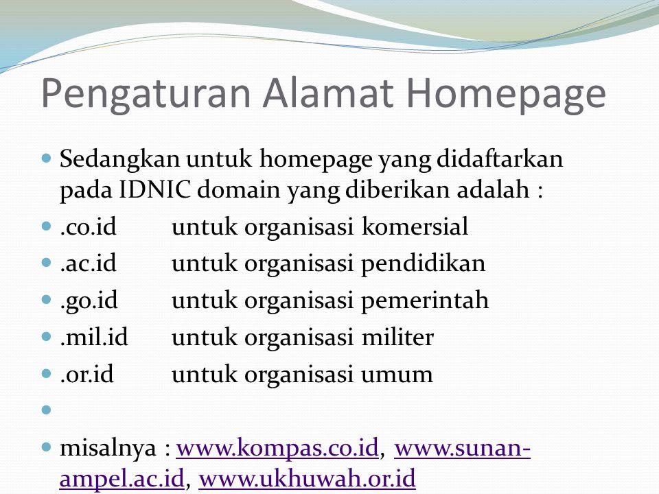 Pengaturan Alamat Homepage Sedangkan untuk homepage yang didaftarkan pada IDNIC domain yang diberikan adalah :.co.iduntuk organisasi komersial.ac.idun