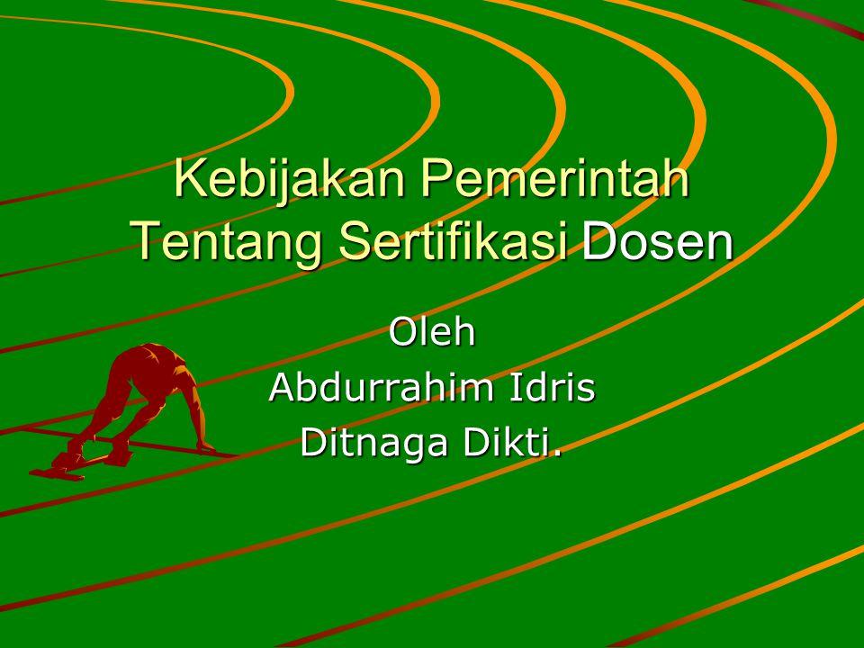 Kebijakan Pemerintah Tentang Sertifikasi Dosen Oleh Abdurrahim Idris Ditnaga Dikti.