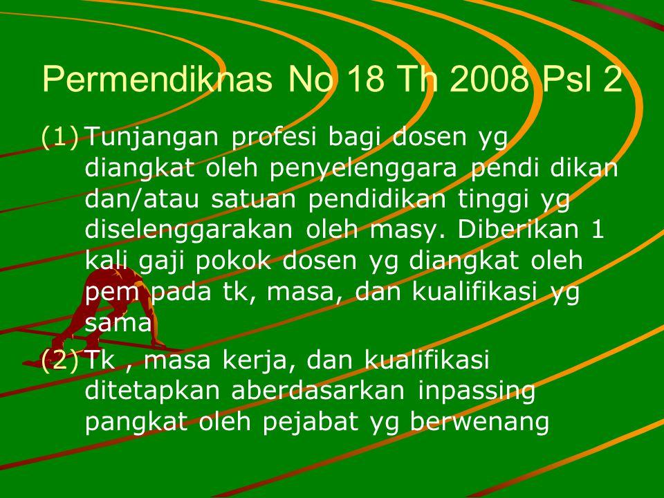 Permendiknas No 18 Th 2008 Psl 2 (1) (1)Tunjangan profesi bagi dosen yg diangkat oleh penyelenggara pendi dikan dan/atau satuan pendidikan tinggi yg d