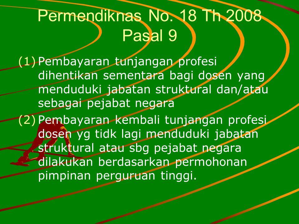 Permendiknas No. 18 Th 2008 Pasal 9 (1) (1)Pembayaran tunjangan profesi dihentikan sementara bagi dosen yang menduduki jabatan struktural dan/atau seb