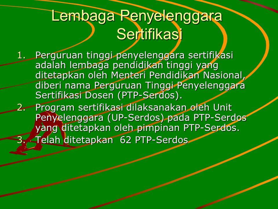 Lembaga Penyelenggara Sertifikasi 1.Perguruan tinggi penyelenggara sertifikasi adalah lembaga pendidikan tinggi yang ditetapkan oleh Menteri Pendidika