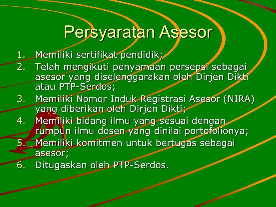 Persyaratan Asesor 1.Memiliki sertifikat pendidik; 2.Telah mengikuti penyamaan persepsi sebagai asesor yang diselenggarakan oleh Dirjen Dikti atau PTP