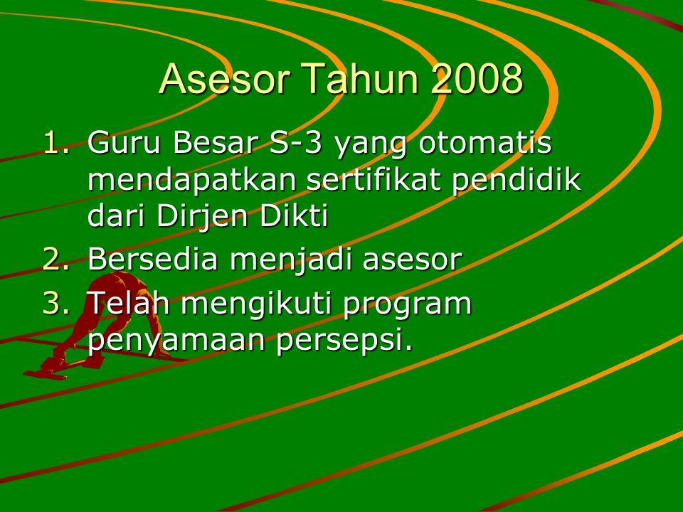 Asesor Tahun 2008 1.Guru Besar S-3 yang otomatis mendapatkan sertifikat pendidik dari Dirjen Dikti 2.Bersedia menjadi asesor 3.Telah mengikuti program