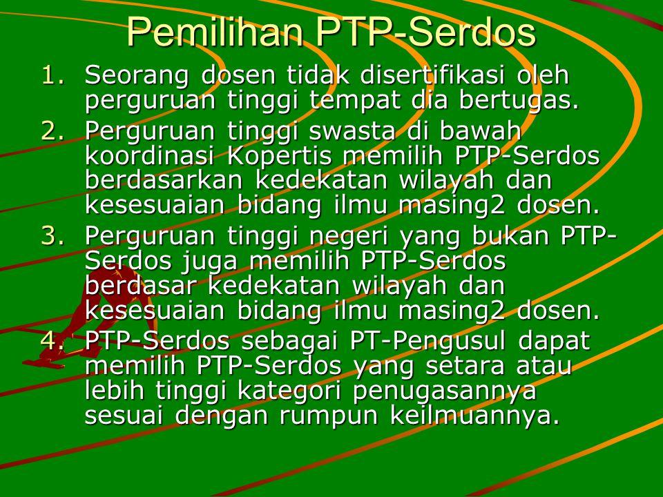 Pemilihan PTP-Serdos 1.Seorang dosen tidak disertifikasi oleh perguruan tinggi tempat dia bertugas. 2.Perguruan tinggi swasta di bawah koordinasi Kope