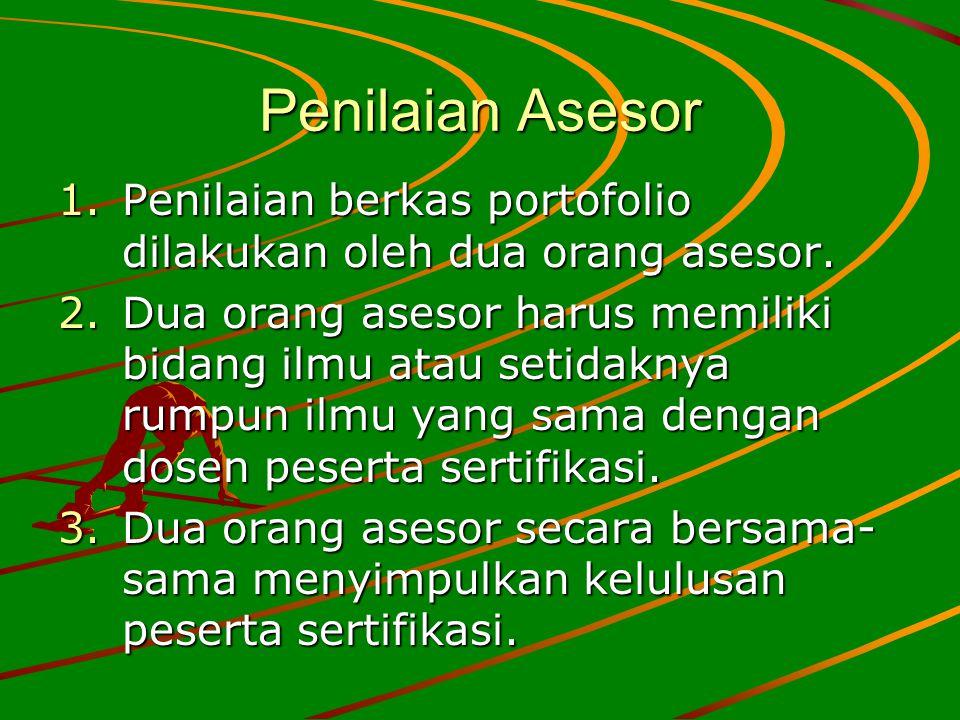 Penilaian Asesor 1.Penilaian berkas portofolio dilakukan oleh dua orang asesor. 2.Dua orang asesor harus memiliki bidang ilmu atau setidaknya rumpun i