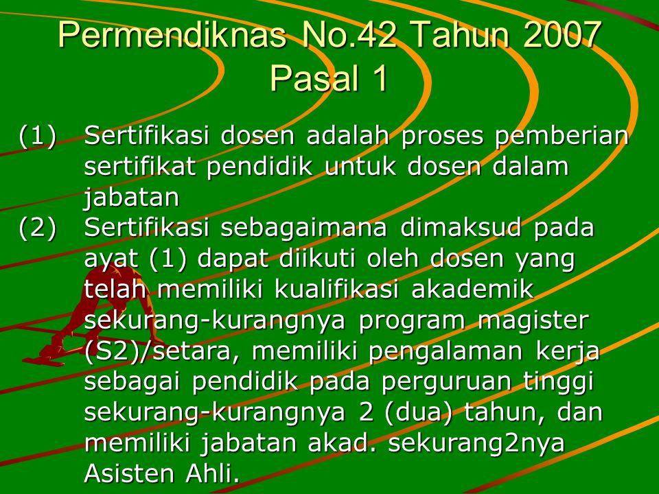Permendiknas No.42 Tahun 2007 Pasal 1 (1) Sertifikasi dosen adalah proses pemberian sertifikat pendidik untuk dosen dalam jabatan (2) Sertifikasi seba