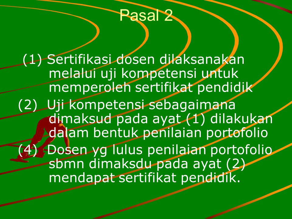 Pasal 2 (1) Sertifikasi dosen dilaksanakan melalui uji kompetensi untuk memperoleh sertifikat pendidik (2) Uji kompetensi sebagaimana dimaksud pada ay