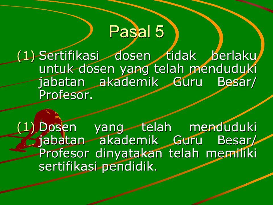 Pasal 5 (1)Sertifikasi dosen tidak berlaku untuk dosen yang telah menduduki jabatan akademik Guru Besar/ Profesor. (1)Dosen yang telah menduduki jabat