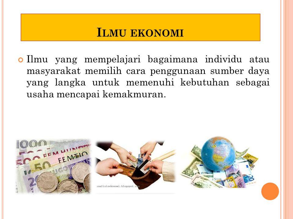 D EFINISI ILMU EKONOMI Paul A. Samuelson, kajian masy menggunakan sumber daya yang langka untuk memproduksi komoditi-komoditi berharga dan mendistribu