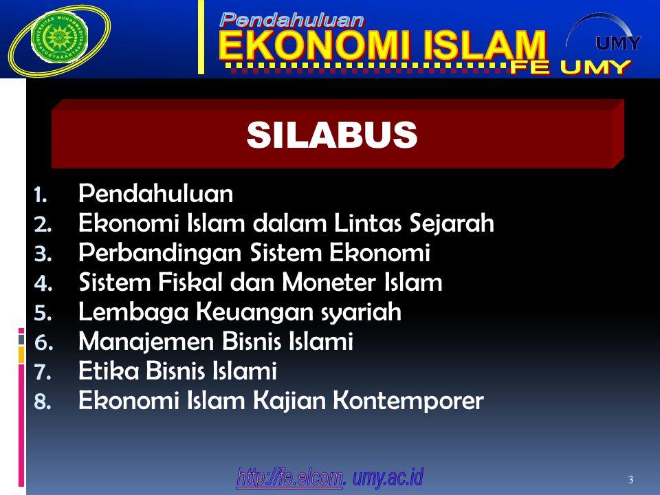 SILABUS 1. Pendahuluan 2. Ekonomi Islam dalam Lintas Sejarah 3. Perbandingan Sistem Ekonomi 4. Sistem Fiskal dan Moneter Islam 5. Lembaga Keuangan sya