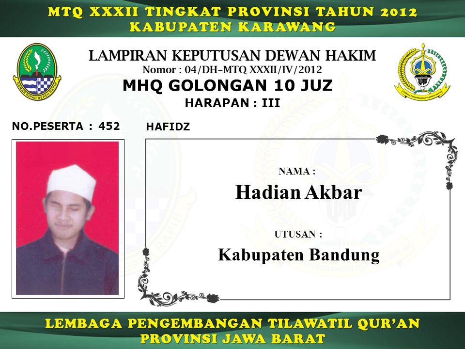 452 HARAPAN : III NO.PESERTA : MHQ GOLONGAN 10 JUZ HAFIDZ Hadian Akbar NAMA : UTUSAN : Kabupaten Bandung