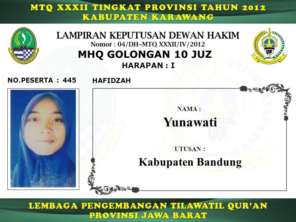 445 HARAPAN : I NO.PESERTA : MHQ GOLONGAN 10 JUZ HAFIDZAH Yunawati NAMA : UTUSAN : Kabupaten Bandung