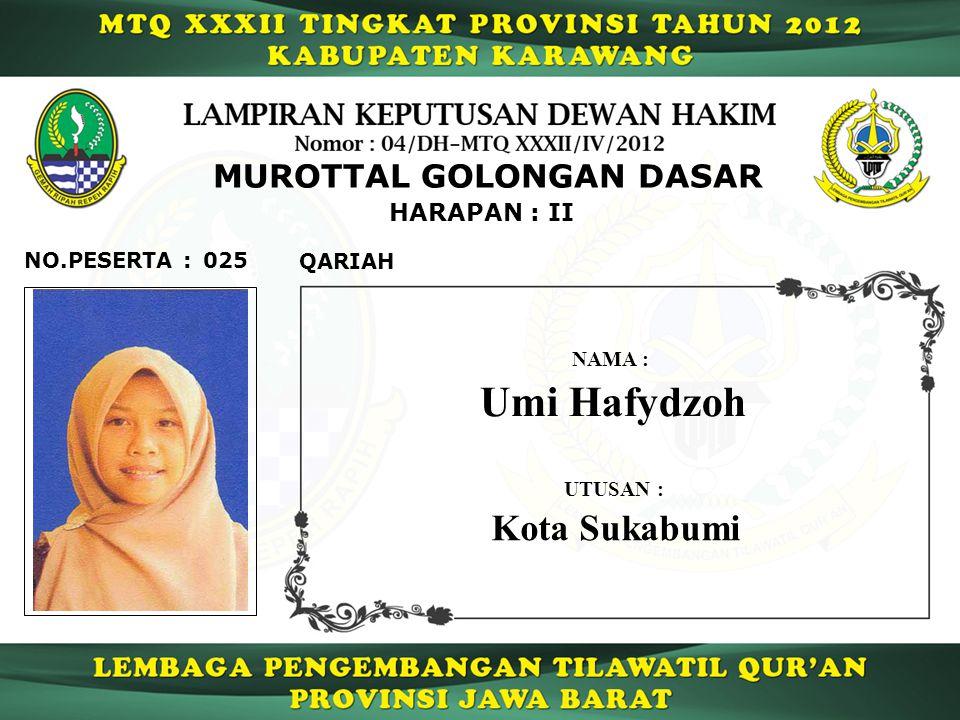 HARAPAN : II MUROTTAL GOLONGAN DASAR 025 QARIAH NO.PESERTA : Umi Hafydzoh NAMA : UTUSAN : Kota Sukabumi