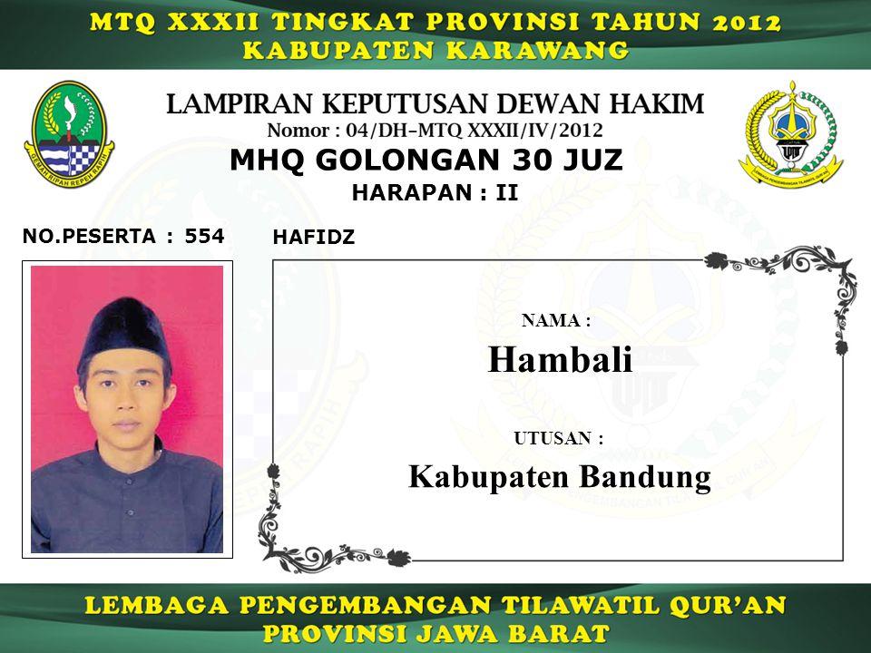 554 HARAPAN : II NO.PESERTA : MHQ GOLONGAN 30 JUZ HAFIDZ Hambali NAMA : UTUSAN : Kabupaten Bandung