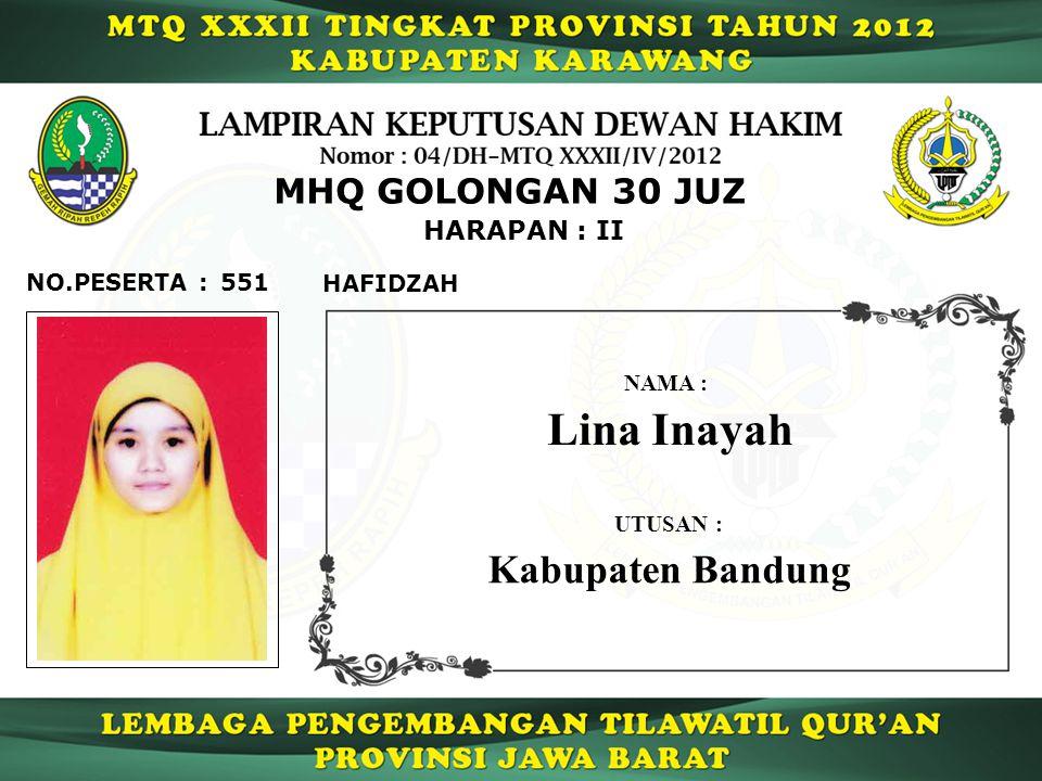 551 HARAPAN : II NO.PESERTA : MHQ GOLONGAN 30 JUZ HAFIDZAH Lina Inayah NAMA : UTUSAN : Kabupaten Bandung