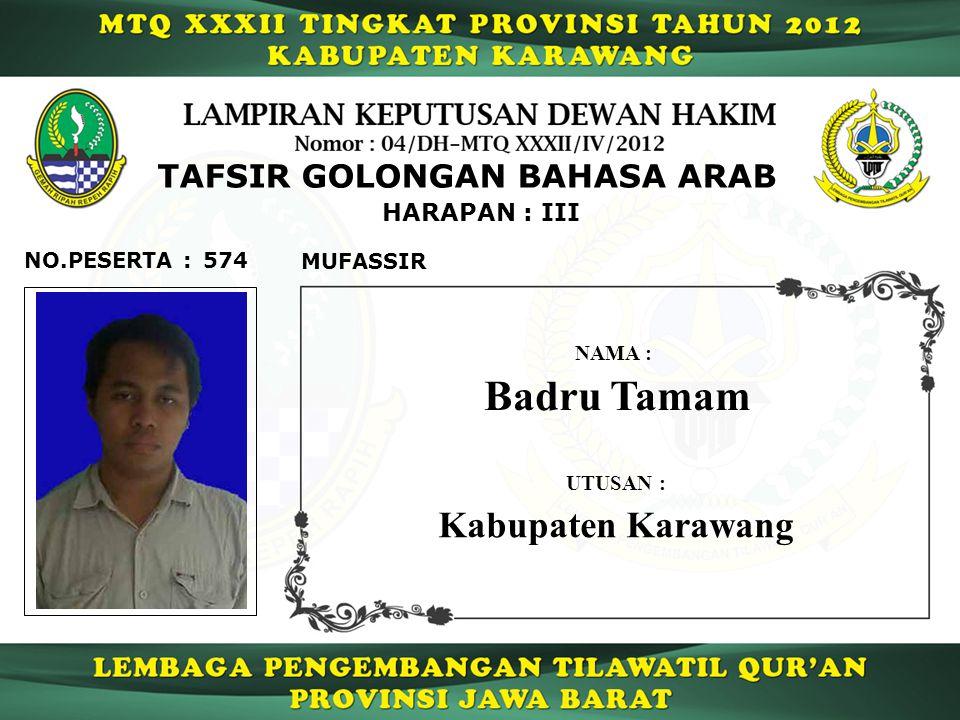 574 HARAPAN : III NO.PESERTA : TAFSIR GOLONGAN BAHASA ARAB MUFASSIR Badru Tamam NAMA : UTUSAN : Kabupaten Karawang