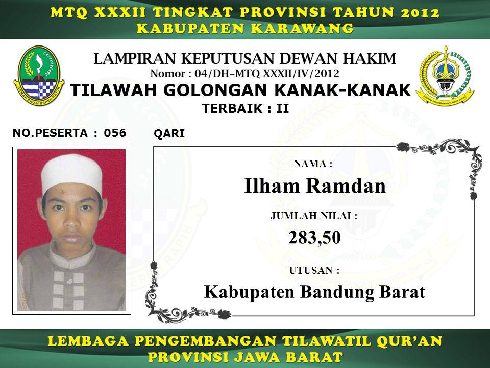 056 TERBAIK : II QARI NO.PESERTA : TILAWAH GOLONGAN KANAK-KANAK Ilham Ramdan NAMA : UTUSAN : Kabupaten Bandung Barat JUMLAH NILAI : 283,50