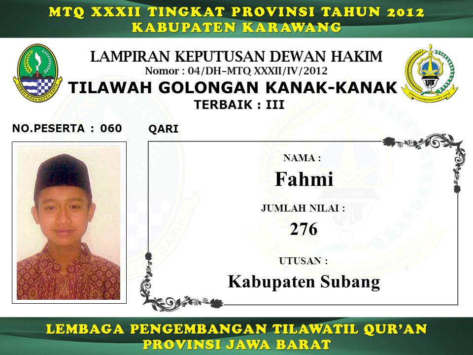 060 TERBAIK : III QARI NO.PESERTA : TILAWAH GOLONGAN KANAK-KANAK Fahmi NAMA : UTUSAN : Kabupaten Subang JUMLAH NILAI : 276