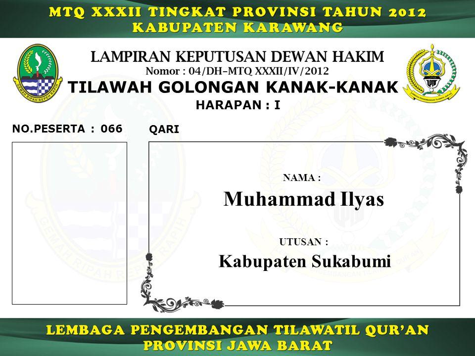HARAPAN : I TILAWAH GOLONGAN KANAK-KANAK 066 QARI NO.PESERTA : Muhammad Ilyas NAMA : UTUSAN : Kabupaten Sukabumi