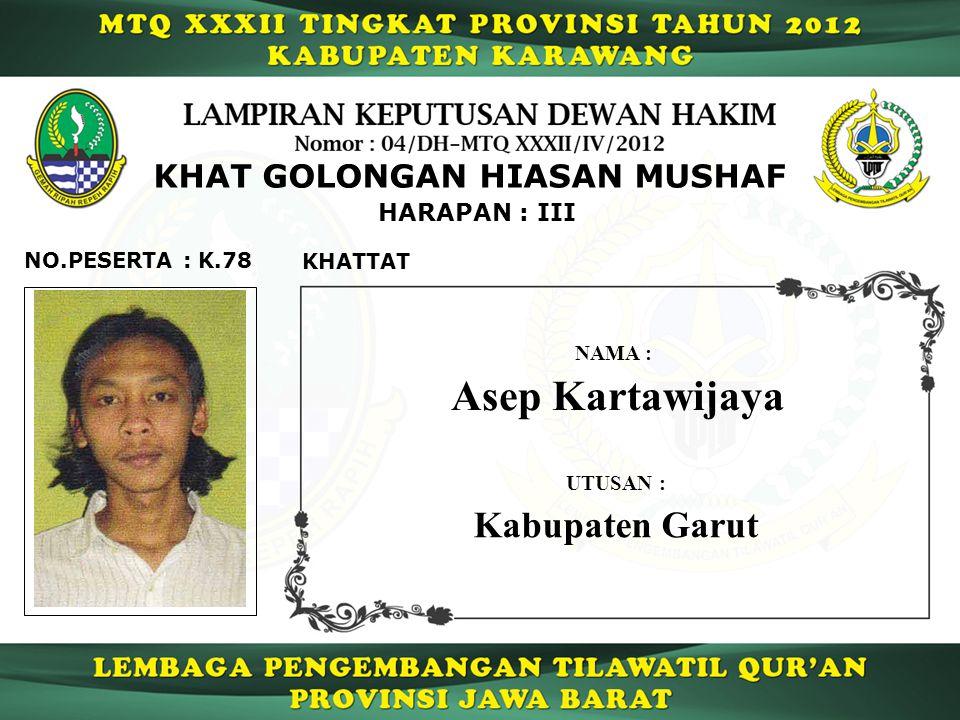 K.78 HARAPAN : III NO.PESERTA : KHAT GOLONGAN HIASAN MUSHAF KHATTAT Asep Kartawijaya NAMA : UTUSAN : Kabupaten Garut