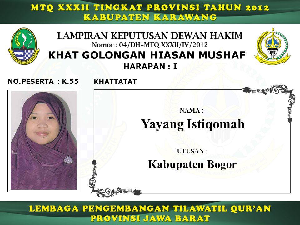 K.55 HARAPAN : I NO.PESERTA : KHAT GOLONGAN HIASAN MUSHAF KHATTATAT Yayang Istiqomah NAMA : UTUSAN : Kabupaten Bogor