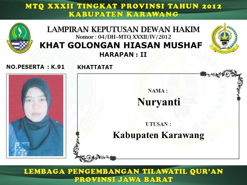K.91 HARAPAN : II NO.PESERTA : KHAT GOLONGAN HIASAN MUSHAF KHATTATAT Nuryanti NAMA : UTUSAN : Kabupaten Karawang