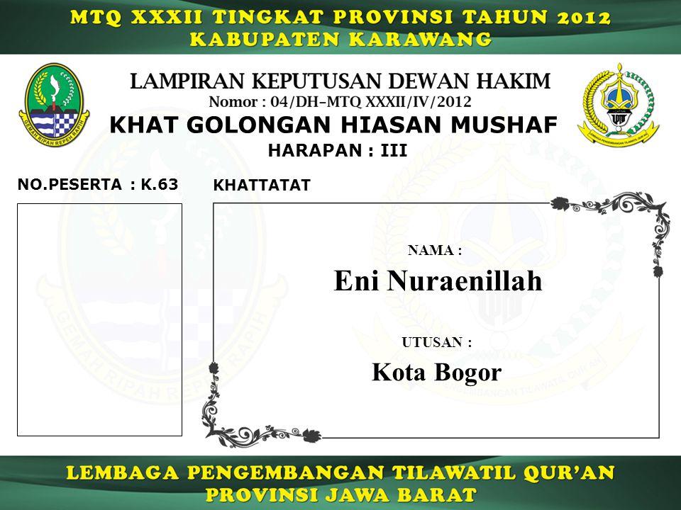 K.63 HARAPAN : III NO.PESERTA : KHAT GOLONGAN HIASAN MUSHAF KHATTATAT Eni Nuraenillah NAMA : UTUSAN : Kota Bogor